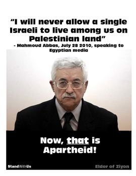 """I will never allow a single Israeli to live among us on Palestinian land"": Mahmoud Abbas, July 28, 2010, speaking to Egyptian media"